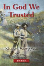 In God We Trusted: Pioneer Stories from Kansas