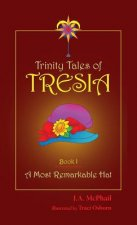 Trinity Tales of Tresia: A Most Remarkable Hat (Book I)