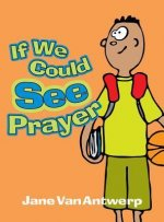 If We Could See Prayer
