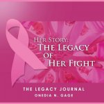 Her Story the Legacy of Her Fight: The Legacy Journal
