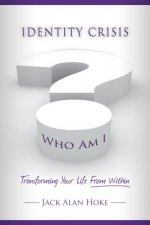 Identity Crisis: Transforming Your Life from Within