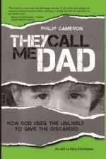 They Call Me Dad: How God Uses the Unlikely to Save the Discarded