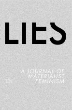 Lies: Volume One: A Journal of Materialist Feminism