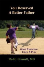 You Deserved a Better Father: Good Parenting Takes a Plan