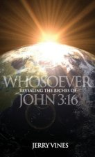 Whosoever! Revealing the Riches of John 3: 16