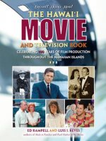 The Hawaii Movie and Television Book: Celebrating 100 Years of Film Production Throughout the Hawaiian Islands