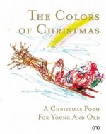 The Colors of Christmas: A Christmas Poem for Young and Old