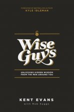 Wise Guys: Unlocking Hidden Wisdom from the Men Around You.