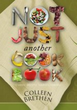 Not Just Another Cookbook: Classic Recipes, Simple Cooking