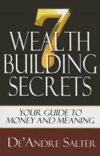 Seven Wealth Building Secrets: Your Guide to Money and Meaning