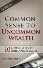 Common Sense to Uncommon Wealth