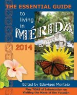 The Essential Guide to Living in Merida, 2014: Tons of Visitor Information, Including Information on the New Immigration Laws and Regulations for Impo