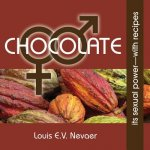 Chocolate: Its Sexual Power, with Recipes