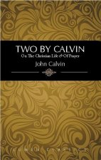 Two by Calvin: On the Christian Life & of Prayer