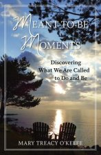 Meant-To-Be Moments: Discovering What We Are Meant to Do and Be