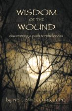 Wisdom of the Wound: Discovering a Path to Wholeness