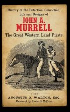 History of the Detection, Conviction, Life and Designs of John A. Murrell the Great Western Land Pirate