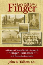Let's Call It Finger: A History of North McNairy County and Finger, Tennessee, and Its Surrounding Communities
