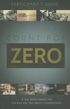 Count for Zero, Participant's Guide: A 6-Week Study on Fulfilling the Great Commission