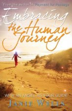 Embracing the Human Journey: With an Angel as Your Guide
