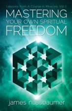 Mastering Your Own Spiritual Freedom: Lessons from 'a Course in Miracles'