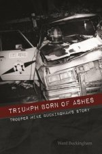 Triumph Born of Ashes: Trooper Mike Buckingham's Story