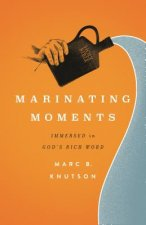 Marinating Moments: Immersed in God's Rich Word