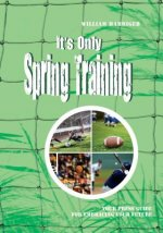 It's Only Spring Training: Training Guide for Embracing Your Future