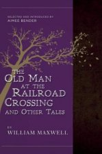The Old Man at the Railroad Crossing and Other Tales: Selected and Introduced by Aimee Bender