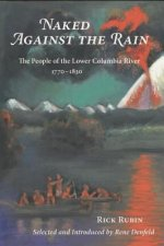 Naked Against the Rain: The People of the Lower Columbia River, 1770-1830