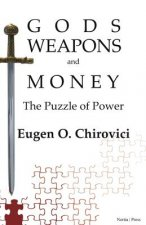 Gods, Weapons and Money: The Puzzle of Power