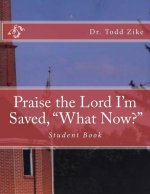 Praise the Lord I Am Saved, What Now?: Student Book
