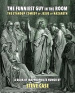 The Funniest Guy in the Room: The Standup Comedy of Jesus of Nazareth