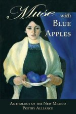 Muse with Blue Apples: Anthology of the New Mexico Poetry Alliance