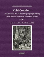 Void Creation: Theater and the Faith of Signifying Nothing (with Continual Reference to the Dawn of Quixote)