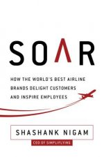 Soar: How the Best Airline Brands Delight Customers and Inspire Employees
