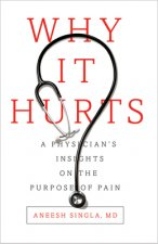 Why It Hurts: A Physician's Reflections on the Purpose of Pain