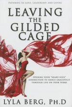 Leaving the Gilded Cage: Opening Your 'Heart-Soul' Connection to Dance Gracefully Through Life on Your Terms