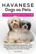 Havanese Dogs as Pets: Havanese Breeding, Where to Buy, Types, Care, Temperament, Cost, Health, Showing, Grooming, Diet, Training, and Much M