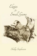 Elegies for Small Game