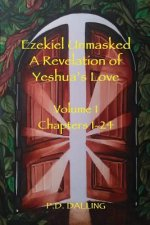 Ezekiel Unmasked a Revelation of Yeshua's Love