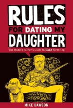 Rules for Dating My Daughter: Cartoon Dispatches from the Front-Lines of Modern Fatherhood