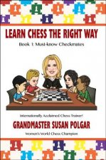 Learn Chess the Right Way!: Book 1: Must-Know Checkmates