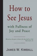 How to See Jesus with Fullness of Joy and Peace