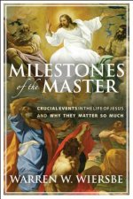 Milestones of the Master: Crucial Events in the Life of Jesus and Why They Matter So Much