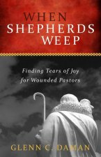 When Shepherds Weep: Finding Tears of Joy for Wounded Pastors