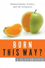 Born This Way?: Homosexuality, Science, and the Scriptures