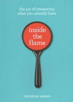 Inside the Flame: The Meaning and Magic of the Everyday