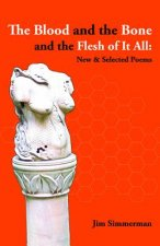 The Blood and the Bone and the Flesh of It All: New & Selected Poems