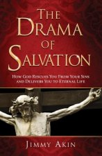 The Drama of Salvation: How God Rescues You from Your Sins and Delivers You to Eternal Life